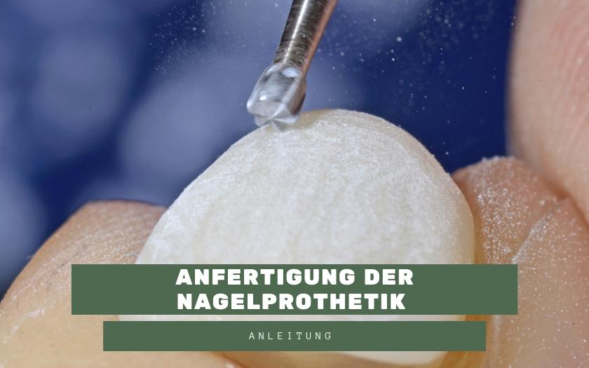 Anleitung zur Erstellung einer Nagelprothetik